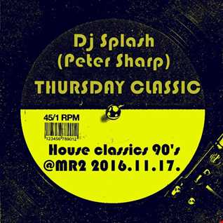 Dj Splash (Peter Sharp)   Thursday Classics   House classics 90's @ MR2 2016.11.17 www.djsplash.hu