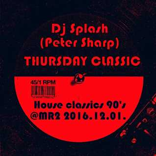 Dj Splash (Peter Sharp)   Thursday Classics   House classics 90's @ MR2 2016.12.01 www.djsplash.hu