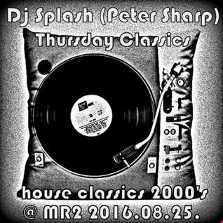 Dj Splash (Peter Sharp)   Thursday Classics   House classics 2000's @ MR2 2016.08.25. www.djsplash.hu