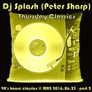 Dj Splash (Peter Sharp)   Thursday Classics   90's house classics @ MR2 2016.06.23. www.djsplash.hu