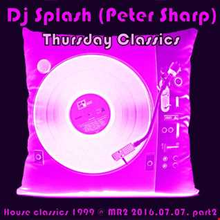 Dj Splash (Peter Sharp)   Thursday Classics   House classics 1999 @ MR2 2016.07.07. part2 www.djsplash.hu