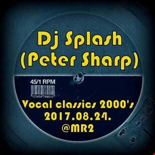 Dj Splash (Peter Sharp)   Thursday Classics   Vocal house classics 2000's @ MR2 2017.08.24. www.djsplash.hu