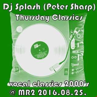 Dj Splash (Peter Sharp)   Thursday Classics   Vocal classics 2000's @ MR2 2016.08.25. www.djsplash.hu