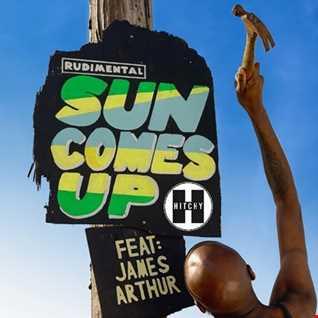Rudimental Ft James Arthur -  Sun Comes up (Hitchy Edit)