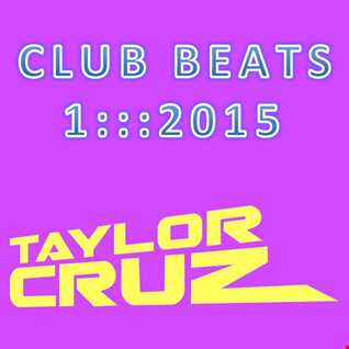 DJ TAYLOR CRUZ - CLUB BEATS 1 ::: 2015   *FREE DL*