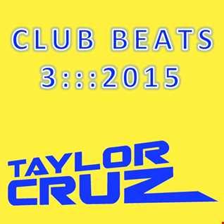 TAYLOR CRUZ - CLUB BEATS 3 ::: 2015