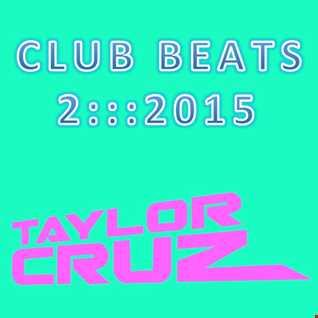 DJ TAYLOR CRUZ - CLUB BEATS 2 ::: 2015   *FREE DL*