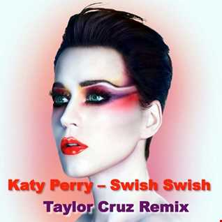 Katy Perry - Swish Swish  (Taylor Cruz Remix).mp3