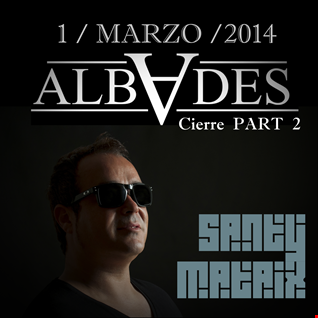 Cierre Albades by Santy Mataix PART II (01 03 2014)
