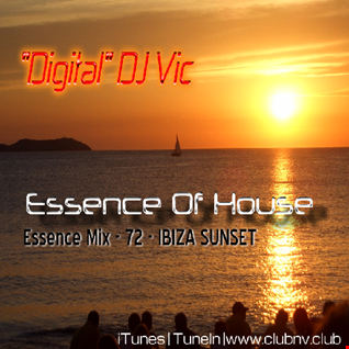 "Essence Of House - Mix #72  - IBIZA SUNSET - ""Digital"" DJ Vic"