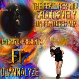 FEATURES MIX-DATSMYDJPRESENTS SK FT. DJANNALYZE (EXCLUSIVELY ON FEATURES MIX)