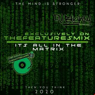 EXCLUSIVELY 0N FEATURES MIX  (IT'S ALL IN THE MATRIX) DATSMYDJPRESENTS & DJBlighty