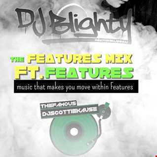 FEATURES MIX DJBLIGHTY FT.DATSMYDJPRESENTS (EXCLUSIVELY ON FEATURES MIX)