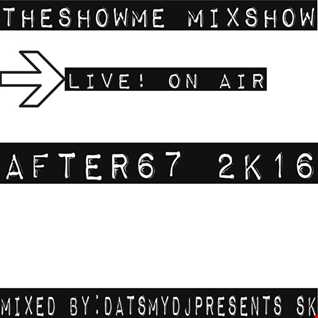 THESHOWME MIXSHOW AFTER67(2K16)LIVE ON AIR PT3 MIX