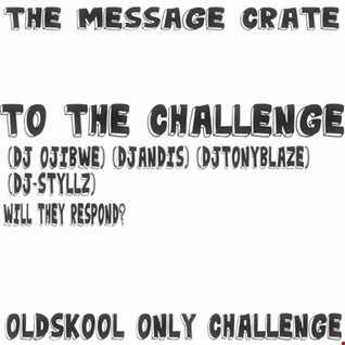 (THE MESSAGECRATE)--CHALLENGE.TO DJOJIBWE DJANDIS DJTONYBLAZE DJ STYLLZ