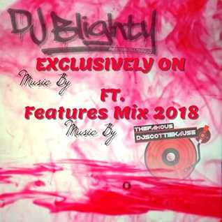 FEATURES MIX FAM0USSC0TTIEKAUSE FT.DJBLIGHTY (EXCLUSIVELY ON FEATURES MIX
