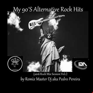 My 90´S Alternative Rock Hits by Remix Master Dj (2016 Rock Mix Session Vol.1)