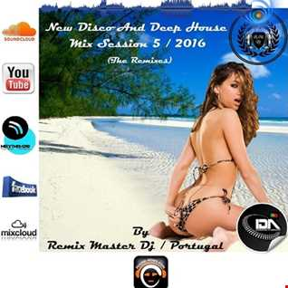 New Disco And Deep House Mix Session Vol.5 2016 (The Remixes) By Remix Master Dj   Portugal
