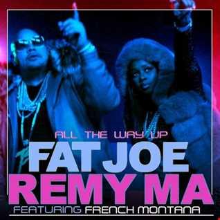 Fat Joe feat Remy Ma, French Montana - All The Way Up remix