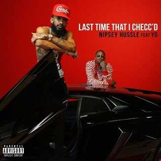 Nipsey Hussle feat YG - Last Time That I Checc'd remix