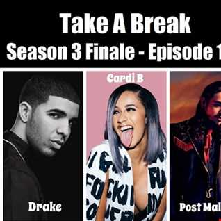 Take A Break Hip Hop Mix S03E10 - Season Finale feat Drake, Cardi B, Post Malone