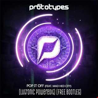 The Prototypes feat. Mad Hed City - Pop it off (Lutronic poweredit) (FREE BOOTLEG) PREVIEW !!!