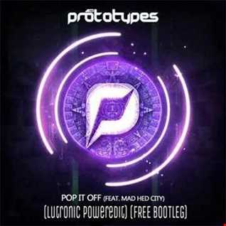 The Prototypes feat. Mad Hed City - Pop it off  (Lutronic poweredit)  (Free bootleg)