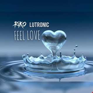 Riko Vs Lutronic - Feel Love (PREVIEW)