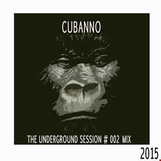 The Underground Sessions  MIX 002 By Cubanno 2015