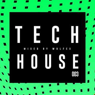 003 // TECH HOUSE MIX by Wolfex