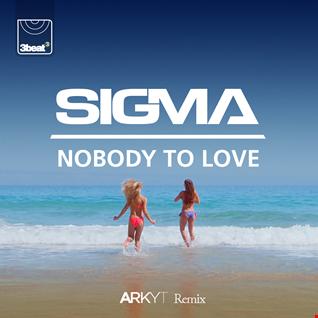 Nobody to love   Sigma [Arkyt's Remix]