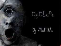 Cyclops @ djMaKiNa  [TECHNO]