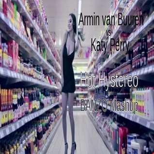 Armin van Buuren vs. Katy Perry - Hot Hystereo (BANZO Mashup)