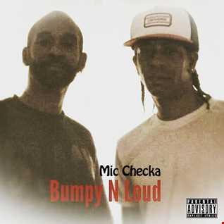 Bumpy & Loud   Mic Checka