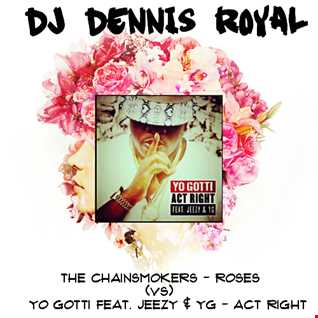 The Chainsmokers (vs) Yo Gotti Feat Young Jeezy & YG   Roses Act Right (Dj Dennis Royal Mashup)