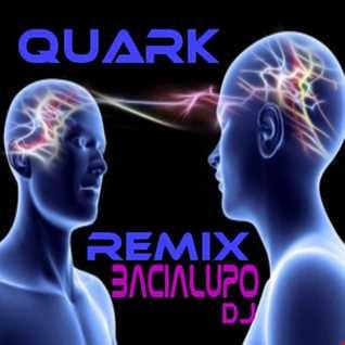 QUARK Remix  BacialupoDj