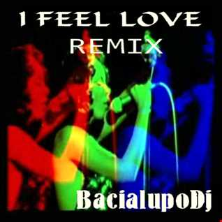 I FEEL LOVE Remix BacialupoDj