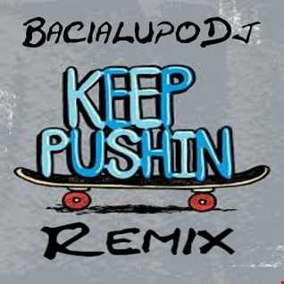 KEEP PUSHIN Remix   BacialupoDj