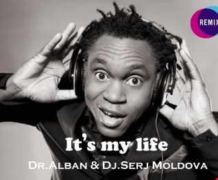 Dr.Alban & Dj Serj Moldova - It's my life (mash up).