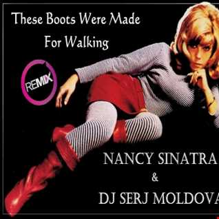 Nancy Sinatra & Dj Serj Moldova  - The Boots Are Made For Walking(remix)