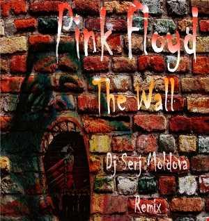 Pink Floyd & Dj Serj Moldova - The Wall (remix)