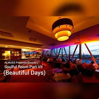 ALMUSS Pres. Groove L - Soulful Room (Part VII) (Beautiful Days)