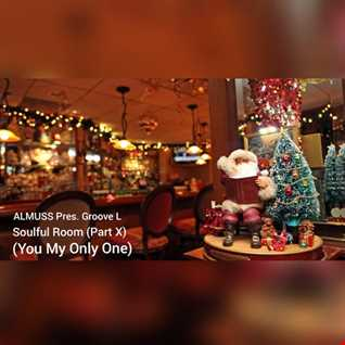 ALMUSS Pres. Groove L - Soulful Room (Part X) (You My Only One)