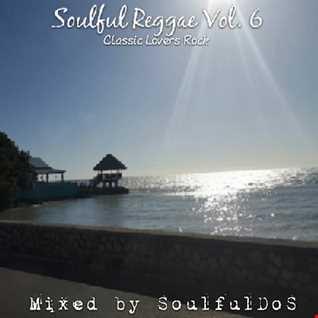 Soulful Reggae Vol. 6 ( Classic Lovers Rock )