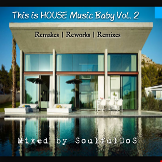 This is HOUSE Music Baby Vol. 2 ( Remakes Reworks Remixes )