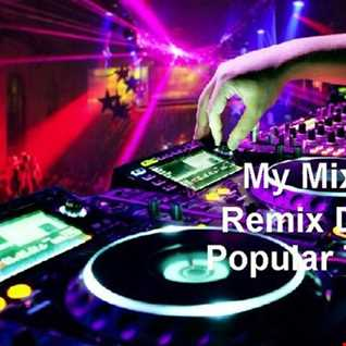 My Mix Of Remix Dance Popualr Songs