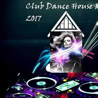 Club Dance House Mix 2017