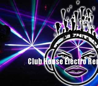 Club House Electro Remix 2017
