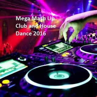 My Mega Mash Up Of Club and House Dance 2016 60mins