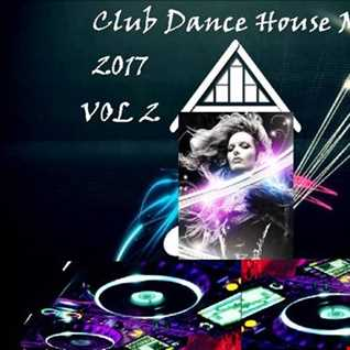 Club Dance House Mix 2017 Vol 2